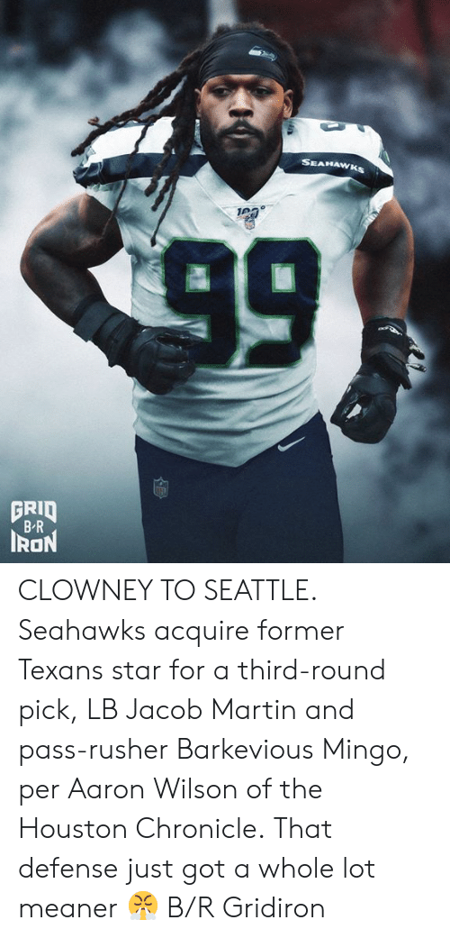Martin, Seattle Seahawks, and Houston: SEAHAWKS  99  GRID  B-R  IRON CLOWNEY TO SEATTLE.  Seahawks acquire former Texans star for a third-round pick, LB Jacob Martin and pass-rusher Barkevious Mingo, per Aaron Wilson of the Houston Chronicle.  That defense just got a whole lot meaner 😤 B/R Gridiron