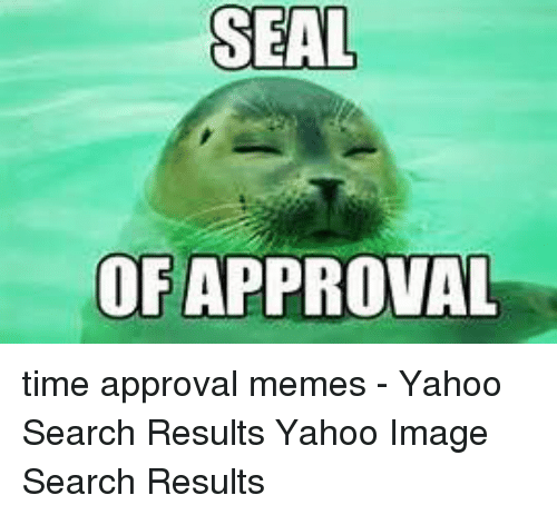 Yahoo Image: SEAL  OFAPPROVAL time approval memes - Yahoo Search Results Yahoo Image Search Results