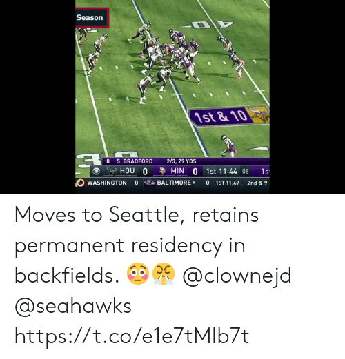 Baltimore: Season  1st&10  8 S. BRADFORD  2/3, 29 YDS  HOU 0  MIN 0 1st 11:44 08  1s  BALTIMORE  0  WASHINGTON  0  1ST 11:49  2nd & 9 Moves to Seattle, retains permanent residency in backfields. 😳😤  @clownejd @seahawks https://t.co/e1e7tMlb7t