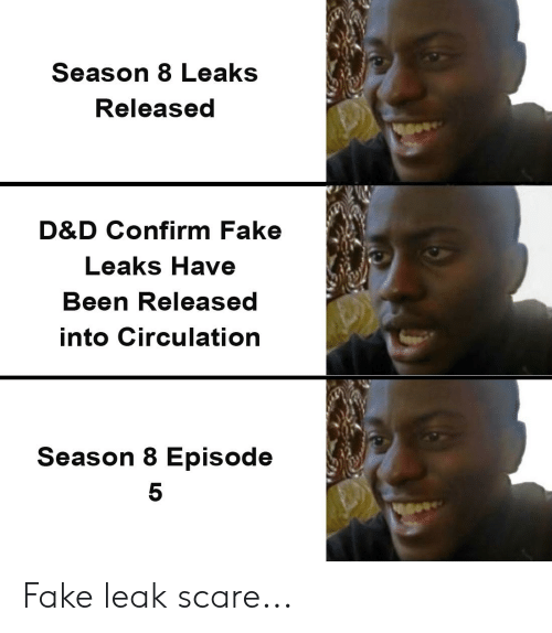 Fake, Scare, and Been: Season 8 Leaks  Released  D&D Confirm Fake  Leaks Have  Been Released  into Circulation  Season 8 Episode  5 Fake leak scare...