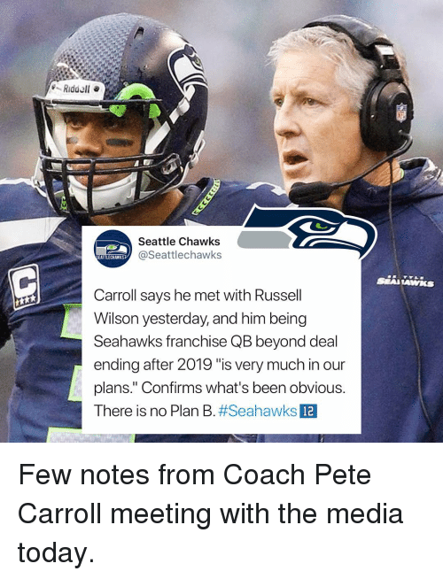 "Memes, Pete Carroll, and Plan B: Seattle Chawks  @Seattlechawks  EATTLECHAWKS  Carroll says he met with Russell  Wilson yesterday, and him being  Seahawks franchise QB beyond deal  ending after 2019 ""is very much in our  plans."" Confirms what's been obvious.  There is no Plan B#Seahawks  12 Few notes from Coach Pete Carroll meeting with the media today."