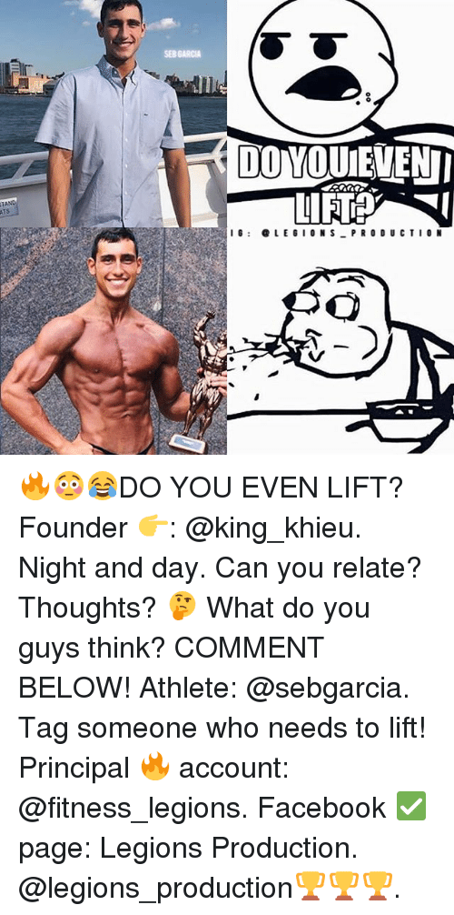 seb: SEB GARC  DO YOUEVEN  ATS  I: LEGIONS PRO DU CTIO N 🔥😳😂DO YOU EVEN LIFT? Founder 👉: @king_khieu. Night and day. Can you relate? Thoughts? 🤔 What do you guys think? COMMENT BELOW! Athlete: @sebgarcia. Tag someone who needs to lift! Principal 🔥 account: @fitness_legions. Facebook ✅ page: Legions Production. @legions_production🏆🏆🏆.