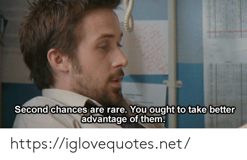 Advantage: Second chances are rare. You ought to take better  advantage of them. https://iglovequotes.net/