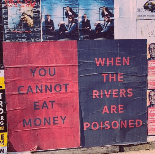 Money, Cla, and Mø: SECUB  0843 2896 977/0784 0  WHEN  YOU  THE-  CANNOT  RIVERS  EAT  ARE  Cla  MONEY  POISONED  RE!  MA