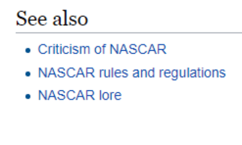 Nascar, Criticism, and Lore: See also  Criticism of NASCAR  NASCAR rules and regulations  NASCAR lore