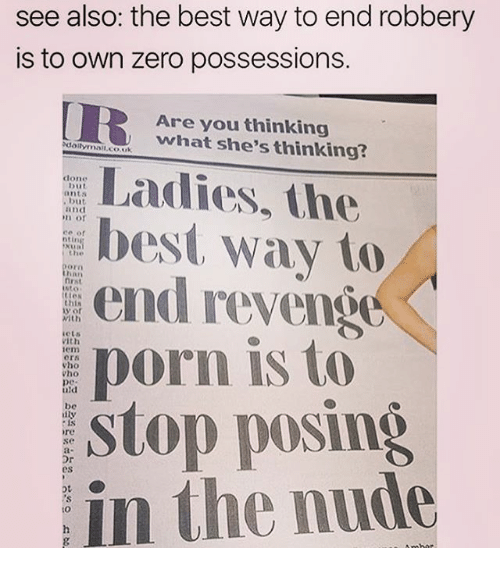 zeroes: see also the best way to end robbery  is to own zero possessions.  Are you thinking  what she's thinking?  Ladies, the  clone  but  best way to  the  with  revenH  porn is to  ors  uld  Stop posing  diy  in the nude