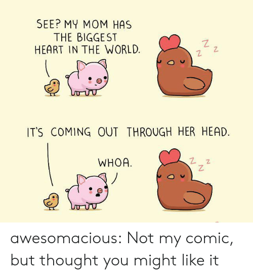 Head, Tumblr, and Blog: SEE? MY MOM HAS  THE BIGGEST  HEART IN THE WORLD  IT'S COMING OUT THROUGH HER HEAD.  WHOA awesomacious:  Not my comic, but thought you might like it