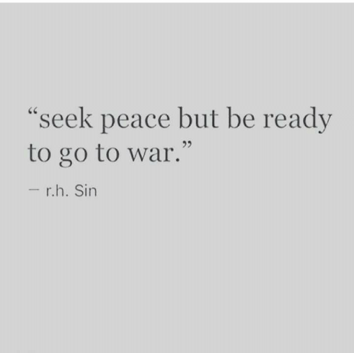 "Peace, War, and Sin: ""seek peace but be ready  to go to war.""  - r.h. Sin"