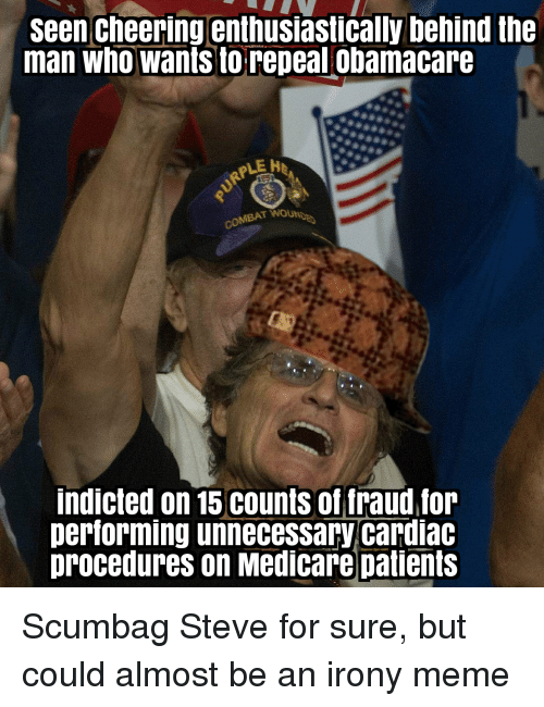 Irony Meme: seen cheering enthusiastically behind the  man who wants to repeal obamacare  RPLE M  COMBAT WO  indicted on 15 counts of traud for  performing unnecessary cardiac  procedures on Medicare patients