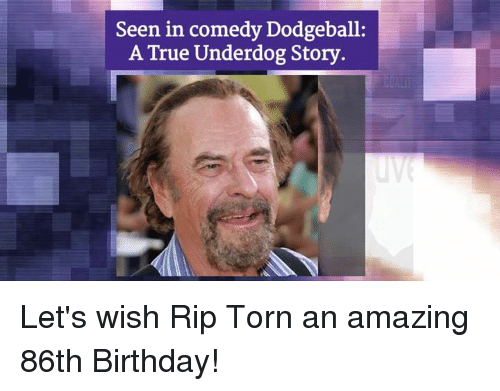Dodgeball, Memes, and 🤖: Seen in comedy Dodgeball:  A True Underdog Story Let's wish Rip Torn an amazing 86th Birthday!