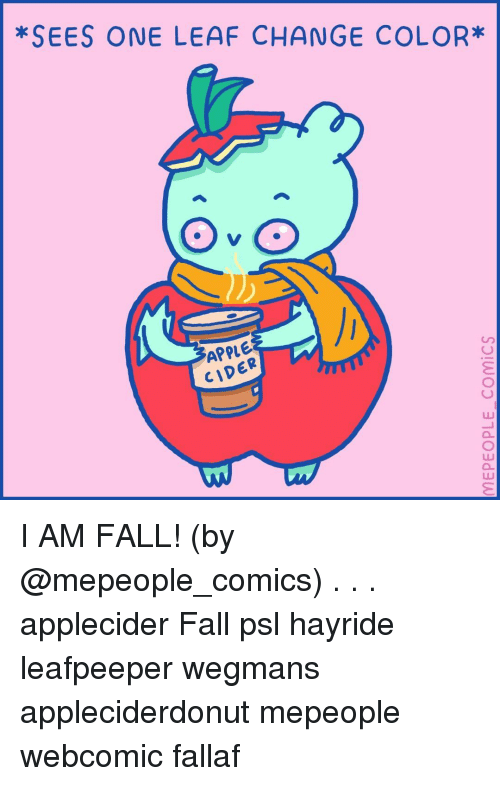 cider: *SEES ONE LEAF CHANGE COLOR*  APPLE  CIDER  LU I AM FALL! (by @mepeople_comics) . . . applecider Fall psl hayride leafpeeper wegmans appleciderdonut mepeople webcomic fallaf
