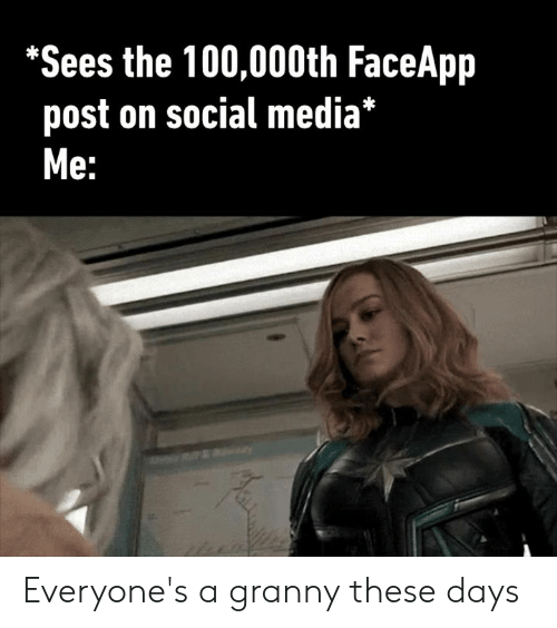 Dank, Social Media, and The 100: *Sees the 100,000th FaceApp  post on social media*  Мe: Everyone's a granny these days