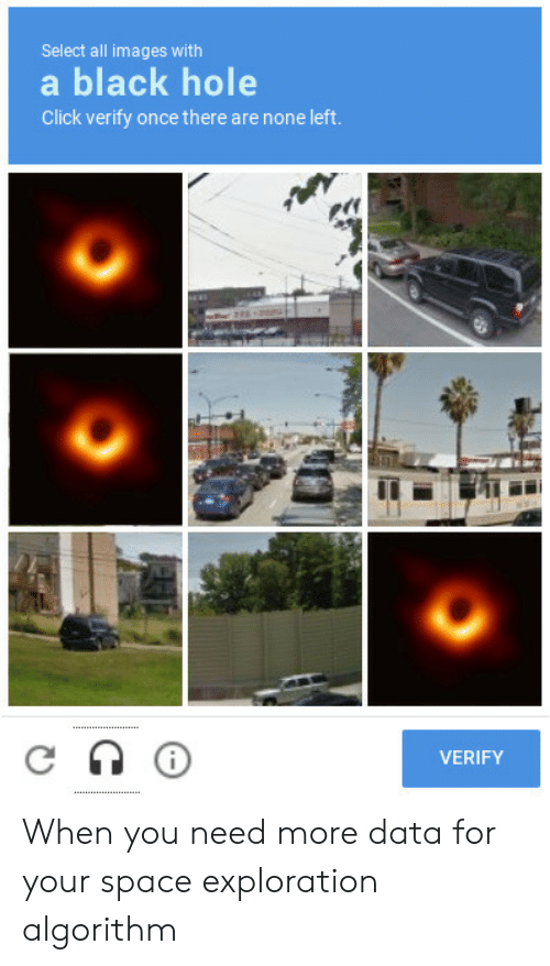 exploration: Select all images with  a black hole  Click verify once there are none left.  イイ  VERIFY When you need more data for your space exploration algorithm