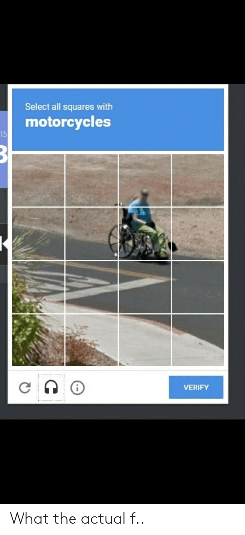 What The Actual F: Select all squares with  motorcycles  IS  VERIFY What the actual f..