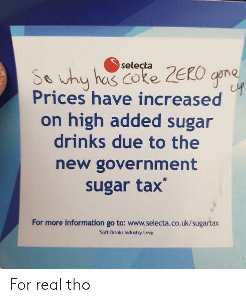 "Industry: selecta  So uhy has Coke ZERO cpne  Prices have increased  on high added sugar  drinks due to the  new government  sugar tax  For more information go to: www.selecta.co.uk/sugartax  ""Soft Drinks Industry Levy For real tho"
