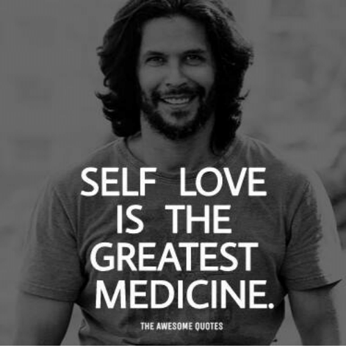 Self Love Is The Greatest Medicine The Awesome Quotes Love Meme On