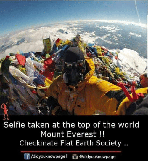 flat earth society: Selfie taken at the top of the world  Mount Everest!!  Checkmate Flat Earth Society.  /didyouknowpage @didyouknowpage