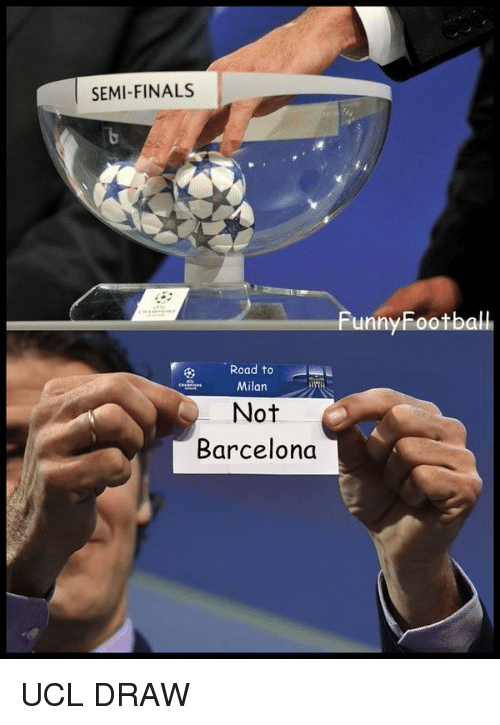 funny football: SEMI-FINALS  Road to  Milan  Not  Barcelona  Funny Football UCL DRAW
