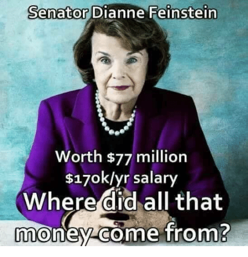 Memes, Money, and All That: Senator Dianne Feinstein  Worth $77 million  $170k/yr salary  Where did all that  money comme from?  0