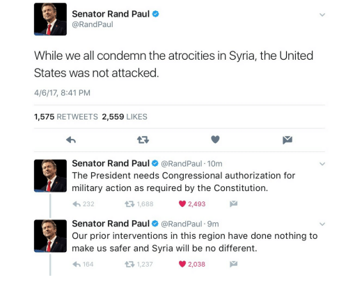 Atrocities: Senator Rand Paul  @RandPaul  While we all condemn the atrocities in Syria, the United  States was not attacked.  4/6/17, 8:41 PM  1,575 RETWEETS 2,559 LIKES  13  Senator Rand Paul@RandPaul 10m  The President needs Congressional authorization for  military action as required by the Constitution.  232  1,688  2,493  Senator Rand Paul@RandPaul 9m  Our prior interventions in this region have done nothing to  make us safer and Syria will be no different.  わ164  1,237  2,038