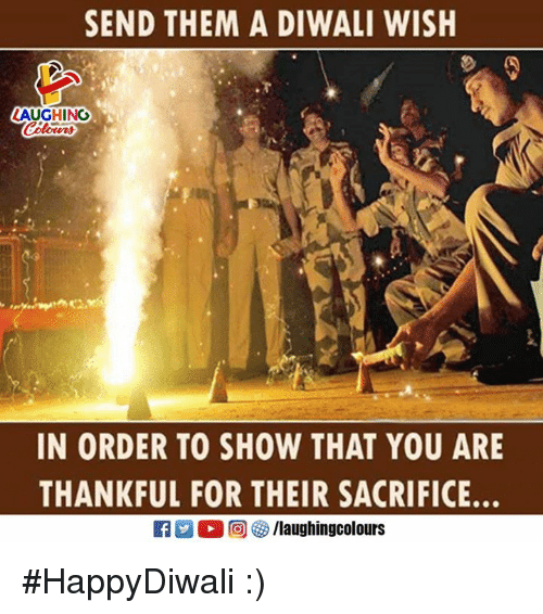 diwali: SEND THEM A DIWALI WISH  LAUGHING  IN ORDER TO SHOW THAT YOU ARE  THANKFUL FOR THEIR SACRIFICE #HappyDiwali :)