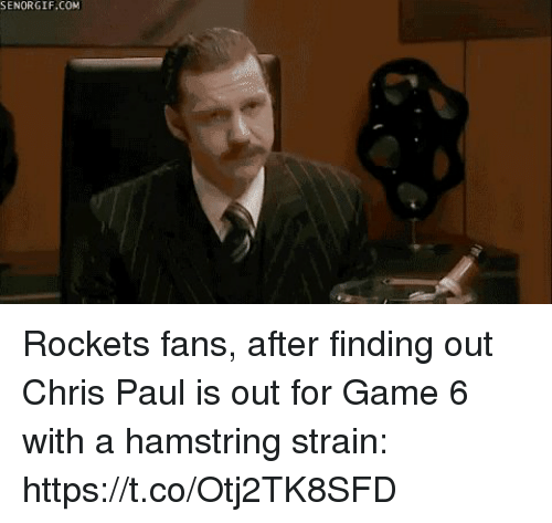 Chris Paul, Sports, and Game: SENORGIF.COM Rockets fans, after finding out Chris Paul is out for Game 6 with a hamstring strain: https://t.co/Otj2TK8SFD