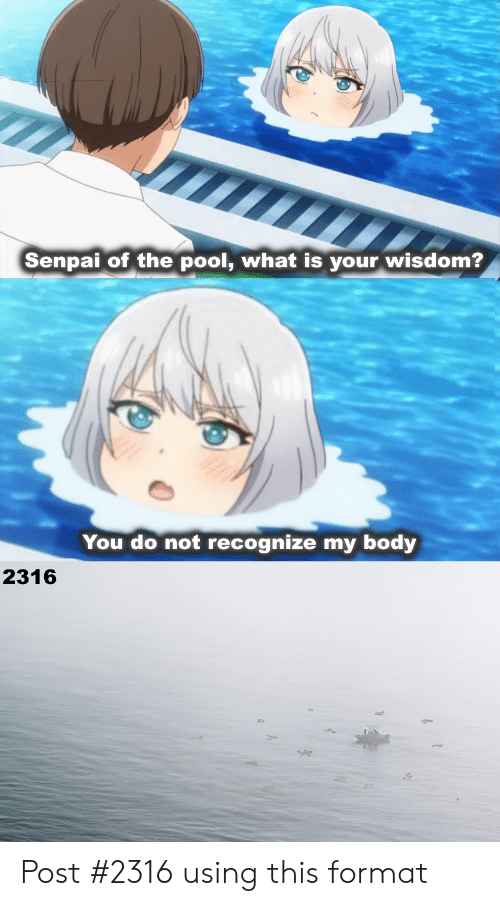 Anime, Pool, and Senpai: Senpai of the pool, what is your wisdom?  You do not recognize my body  2316 Post #2316 using this format