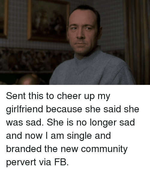 25 Best Memes About Cheer Up My Girlfriend Cheer Up My