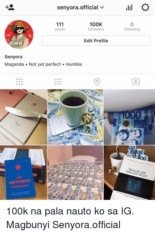 Duterte: senyora official  V  ilil iO  100K  followers  following  posts  Edit Profile  Senyora  Maganda Not yet perfect Humble  1000  SMALLER AND  DUTERTE  MANIFESTO 100k na pala nauto ko sa IG. Magbunyi  Senyora.official
