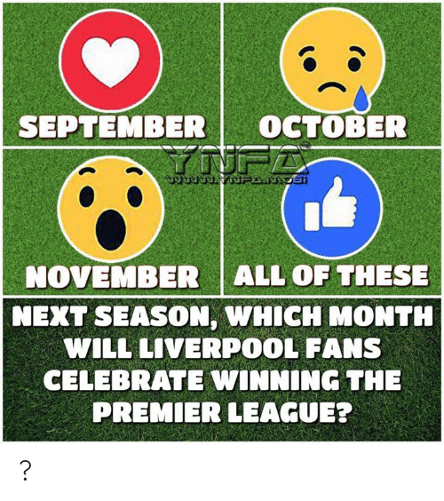 Memes, Premier League, and Liverpool F.C.: SEPTEMBER  OCTOBER  7UFZ  ANTRNYNFANOSI  ALL OF THESE  NOVEMBER  NEXT SEASON, WHICH MONTH  WILL LIVERPOOL FANS  CELEBRATE WINNING THE  PREMIER LEAGUE? ?