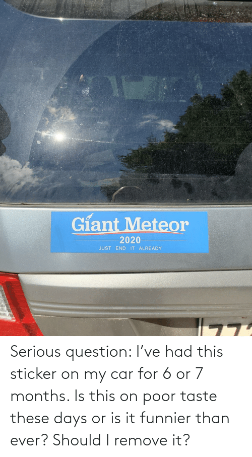Taste: Serious question: I've had this sticker on my car for 6 or 7 months. Is this on poor taste these days or is it funnier than ever? Should I remove it?