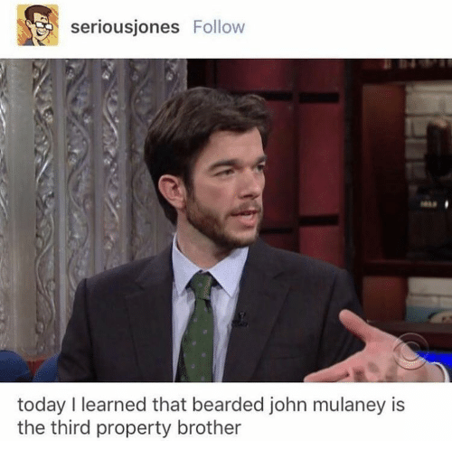 Today, John Mulaney, and Brother: seriousjones Follow  today I learned that bearded john mulaney is  the third property brother