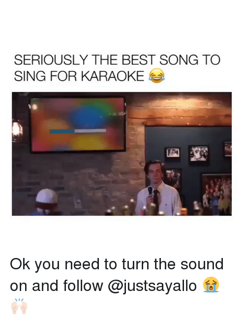 Karaoke: SERIOUSLY THE BEST SONG TO  SING FOR KARAOKE Ok you need to turn the sound on and follow @justsayallo 😭🙌🏻