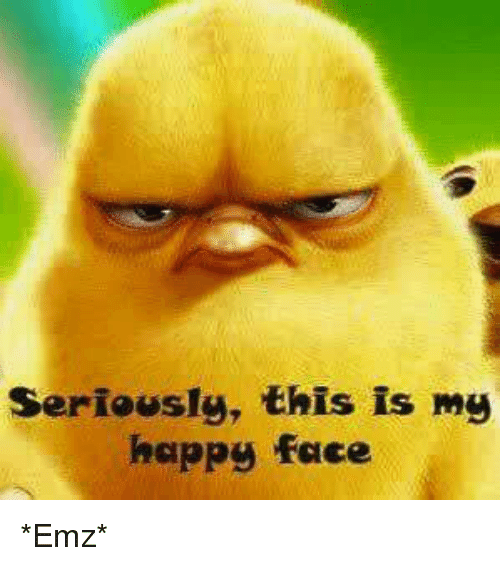Seriously This Is My Happy Face Emz Meme On Ballmemescom