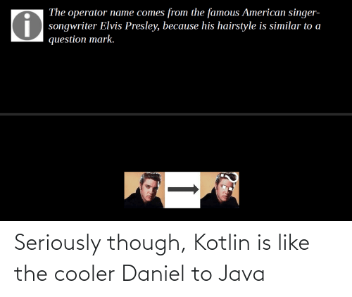 Java: Seriously though, Kotlin is like the cooler Daniel to Java