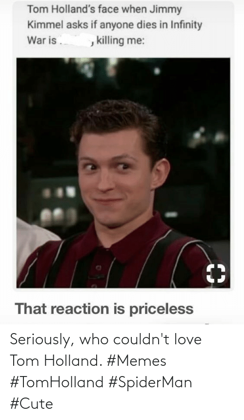 seriously: Seriously, who couldn't love Tom Holland. #Memes #TomHolland #SpiderMan #Cute