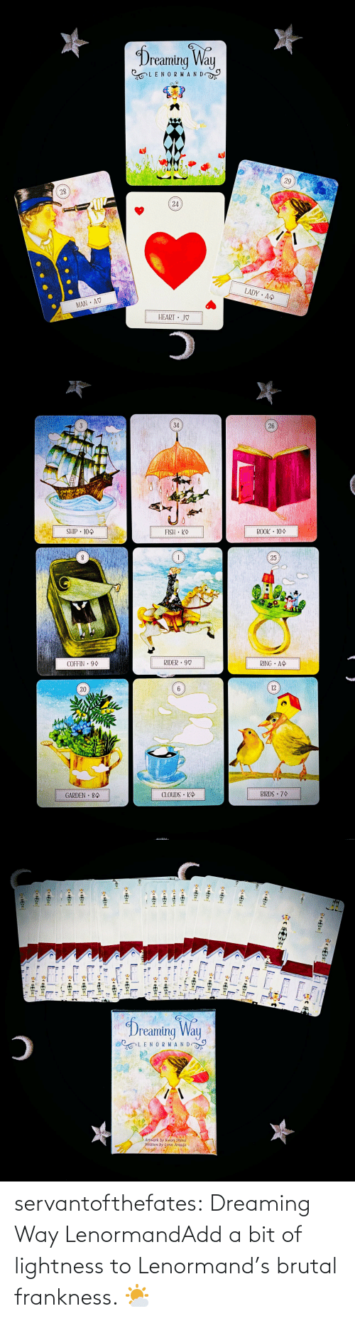 Do You Have: servantofthefates:  Dreaming Way LenormandAdd a bit of lightness to Lenormand's brutal frankness. 🌤