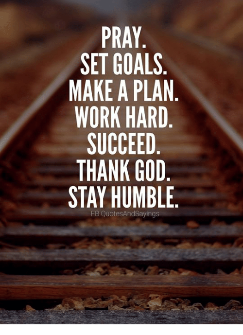 Goals, God, and Work: SET GOALS.  MAKE A PLAN  WORK HARD  SUCCEED  THANK GOD  STAY HUMBLE  FB QuotesAndSayings