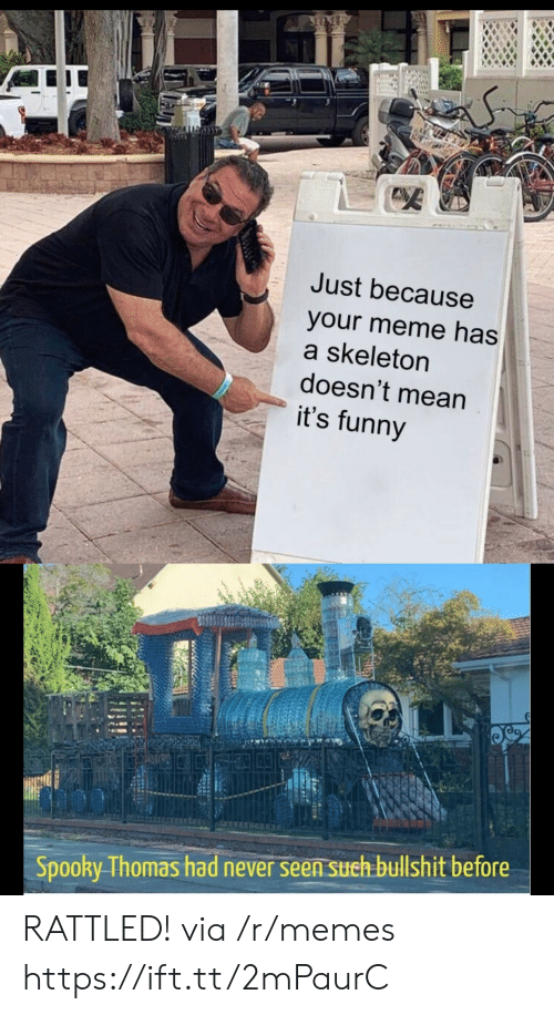 Funny, Meme, and Memes: SET  Just because  your meme has  a skeleton  doesn't mean  it's funny  Spooky Thomas had never seen sueh bullshit before RATTLED! via /r/memes https://ift.tt/2mPaurC