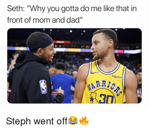 """Basketball, Dad, and Nba: Seth: """"Why you gotta do me like that in  front of mom and dad""""  Rakuten Steph went off😂🔥"""