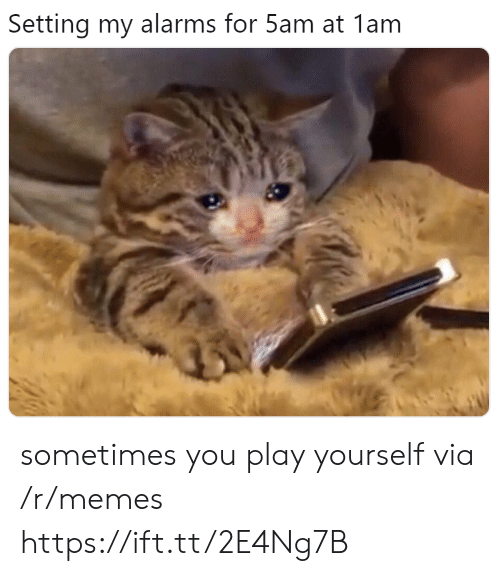 Play Yourself: Setting my alarms for 5am at 1am sometimes you play yourself via /r/memes https://ift.tt/2E4Ng7B