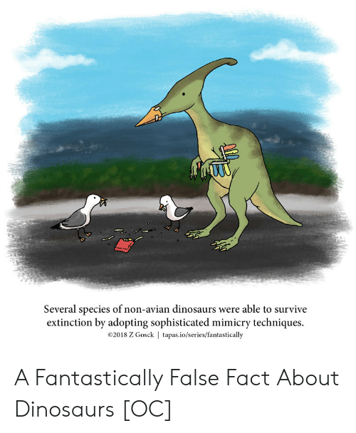tapas: Several species of non-avian dinosaurs were able to survive  extinction by adopting sophisticated mimicry techniques.  02018 Z Gosck | tapas.io/series/fantastically A Fantastically False Fact About Dinosaurs [OC]
