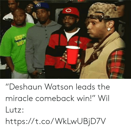 "wil: seww ""Deshaun Watson leads the miracle comeback win!""  Wil Lutz: https://t.co/WkLwUBjD7V"