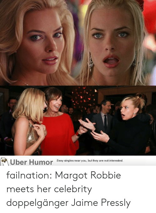 Doppelganger, Sexy, and Tumblr: Sexy singles near you, but they are not interested failnation:  Margot Robbie meets her celebrity doppelgänger Jaime Pressly