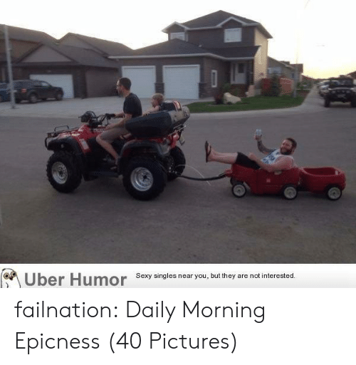 Epicness: Sexy singles near you, but they are not interested. failnation:  Daily Morning Epicness (40 Pictures)