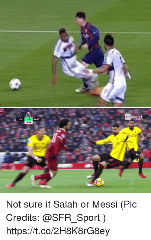 Memes, Wat, and Messi: SF  RSPORT1  DIRECT  WAT  1-0  04:24  LIV Not sure if Salah or Messi (Pic Credits: @SFR_Sport ) https://t.co/2H8K8rG8ey