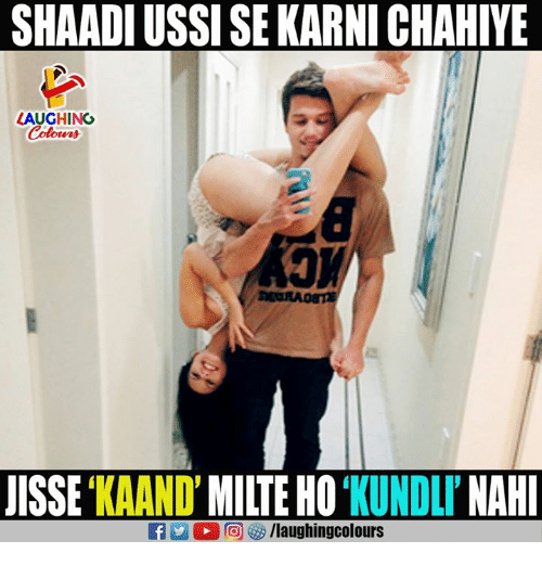 shaadi: SHAADI USSI SE KARNI CHAHIVE  LAUGHING  Colowrs  OK  ISSE 'KAAND' MILTE HO'KUNDLY' NAH  f/laughingcolours