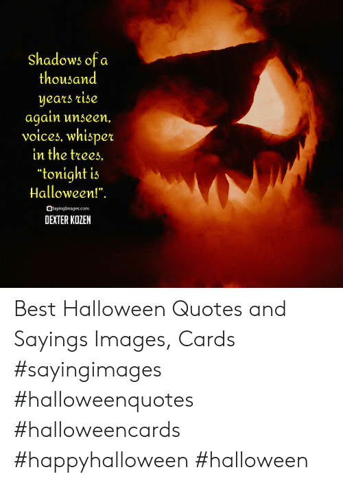 "Dexter: Shadows of a  thousand  years rise  again unseen,  voices, whisper  in the trees.  ""tonight is  Halloween!"".  OSayingImages.com  DEXTER KOZEN Best Halloween Quotes and Sayings Images, Cards #sayingimages #halloweenquotes #halloweencards #happyhalloween #halloween"
