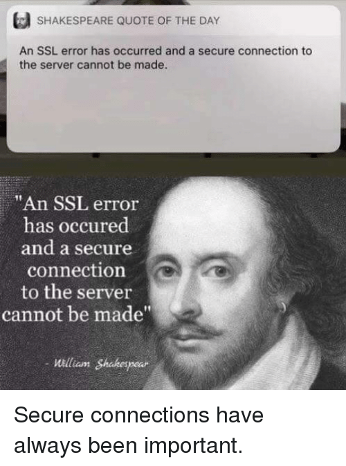 "Shakespeare, Been, and Ssl: SHAKESPEARE QUOTE OF THE DAY  An SSL error has occurred and a secure connection to  the server cannot be made  ""An SSL error  has occured  and a secure  connection  to the server  cannot be made  William Shakespear Secure connections have always been important."
