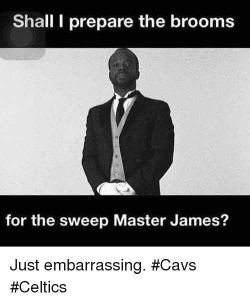 Cavs, Celtics, and James: Shall I prepare the brooms  for the sweep Master James? Just embarrassing. #Cavs #Celtics